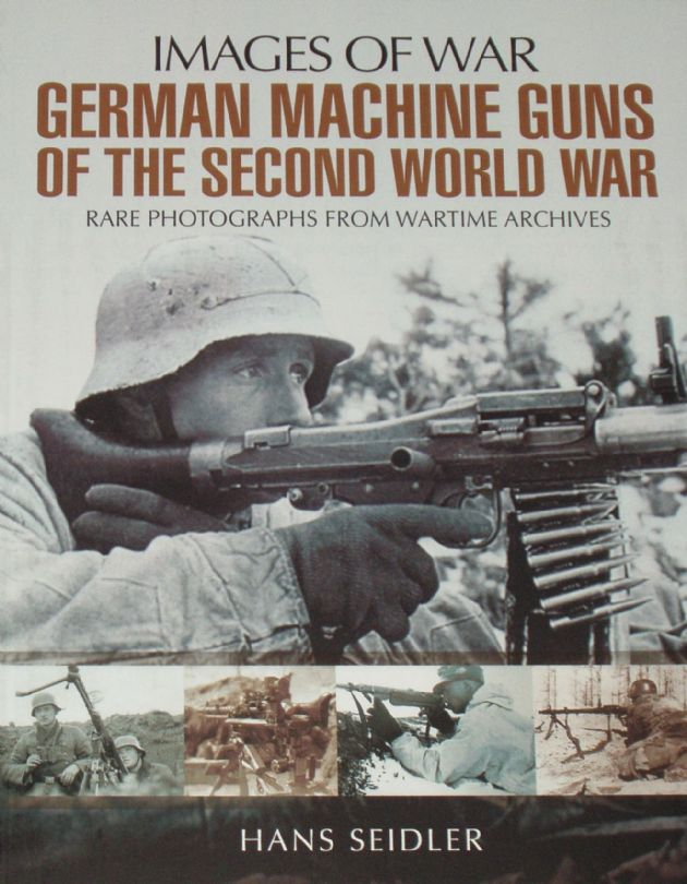 German Machine Guns of the Second World War, by Hans Seidler, subtitled 'Images of War - Rare Photographs from Wartime Archives'